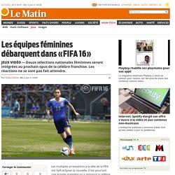 JEUX VIDÉO: Les équipes féminines débarquent dans «FIFA 16» - News High-Tech: Jeux