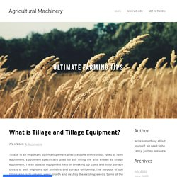 What is Tillage and Tillage Equipment? - Agricultural Machinery