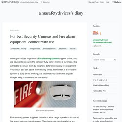 For best Security Cameras and Fire alarm equipment, connect with us! - almasafetydevices's diary