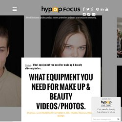 What equipment you need for make up & beauty videos/photos.