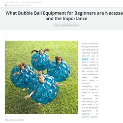 What Bubble Ball Equipment for Beginners are Necessary and the Importance
