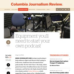 Equipment you'll need to start your own podcast - Columbia Journalism Review