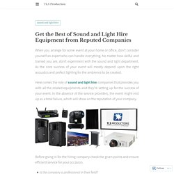 Get the Best of Sound and Light Hire Equipment from Reputed Companies