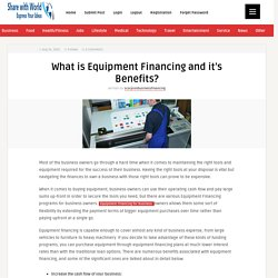 What is Equipment Financing and it's Benefits? - Share with World
