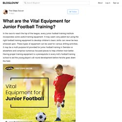 What are the Vital Equipment for Junior Football Training?