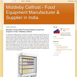 Benefits of Going With Prominent Bakery Equipment Supplier in India - Middleby Celfrost