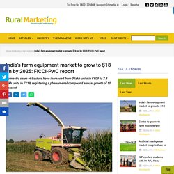 India's farm equipment market to grow to $18 bn by 2025: FICCI-PwCreport