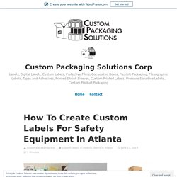 How To Create Custom Labels For Safety Equipment In Atlanta – Custom Packaging Solutions Corp