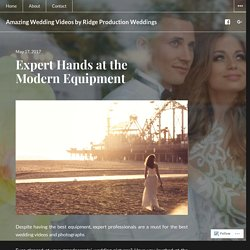 Expert Hands at the Modern Equipment – Amazing Wedding Videos by Ridge Production Weddings