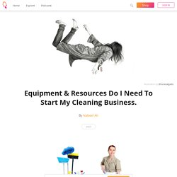 Equipment & Resources Do I Need To Start My Cleaning Business. - Nabeel Ali