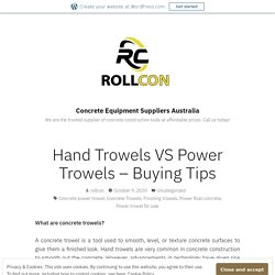 Hand Trowels VS Power Trowels – Buying Tips – Concrete Equipment Suppliers Australia