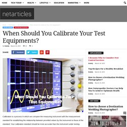 When Should You Calibrate Your Test Equipments? - netarticles