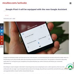 Google Pixel 4 will be equipped with the new Google Assistant - mcafee.com/activate