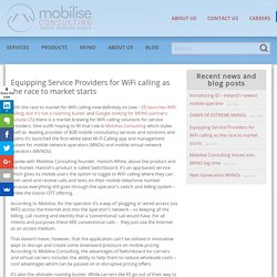 Equipping Service Providers for WiFi calling as the race to market starts - Mobilise Consulting