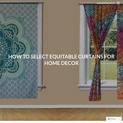 How to Select Equitable Curtains for Home Decor