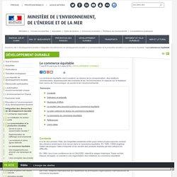 Le commerce équitable - Ministère de l'Environnement, de l'Energie et de la Mer date 7 mai 2015 (mis à jour le 3 mars 2016)
