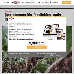 LIBERATION 28/08/17 Des bananes bio, équitables, mais pas recommandables