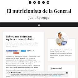 Beber zumo de fruta no equivale a comer la fruta – El nutricionista de la General