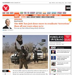 The BBC has just done more to eradicate 'terrorism' than all our wars since 9/11 - Comment - Voices - The Independent