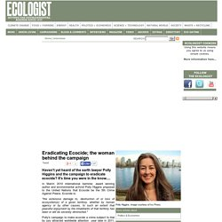 Eradicating Ecocide; the woman behind the campaign - interviews