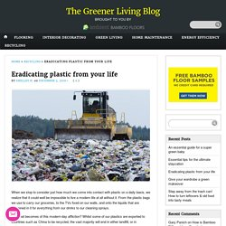 Eradicating plastic from your life - The Greener Living Blog