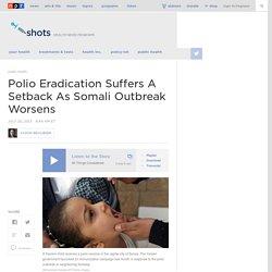 Polio Eradication Suffers A Setback As Somali Outbreak Worsens