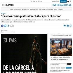 """""""Éramos como platos desechables para el narco"""" El País 13-03-2018"""