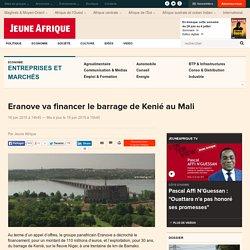 Eranove va financer le barrage de Kenié au Mali - JeuneAfrique.com