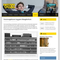 Erasmusgebouw nog geen Maagdenhuis - Vox magazine