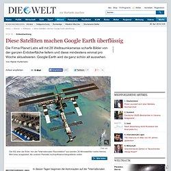 Erdbeobachtung : Diese Satelliten machen Google Earth überflüssig - Nachrichten Wissenschaft - Weltraum