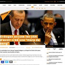 """Erdogan accuse les USA d'avoir créé une """"mare de sang"""""""