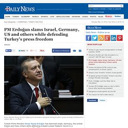 PM Erdoğan slams Israel, Germany, US and others while defending Turkey's press freedom - POLITICS