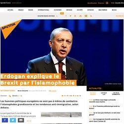 Erdogan explique le Brexit par l'islamophobie