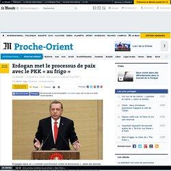 Erdogan met le processus de paix avec le PKK « au frigo »