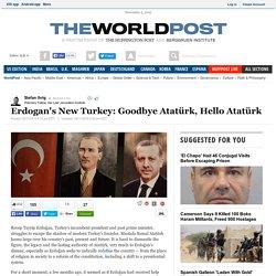 Erdogan's New Turkey: Goodbye Atatürk, Hello Atatürk
