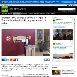 Erdogan : l'élu turc qui a confié à RT que la Turquie fournissait à l'EI du gaz sarin est un traître (Oui, certes, mais le démenti ..?)