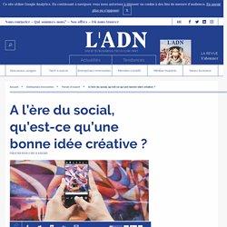 A l'ère du social, qu'est-ce qu'une bonne idée créative ?