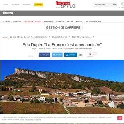 """Eric Dupin: """"La France s'est américanisée"""""""