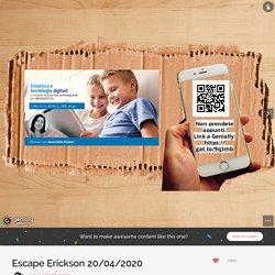 Escape Erickson 20/04/2020 by Anna Rita Vizzari on Genially