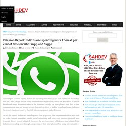 Ericsson Report: Indians are spending more than 47 per cent of time on WhatsApp and Skype ·
