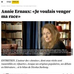 Annie Ernaux: «Je voulais venger ma race»