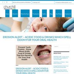 EROSION ALERT - Acidic Food & Drinks Which Spell DOOM For Your Oral Health - Churchill Dental Studio