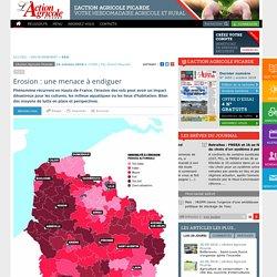L ACTION AGRICOLE PICARDE 10/10/18 Erosion : une menace à endiguer Phénomène récurrent en Hauts-de-France, l'érosion des sols peut avoir un impact désastreux pour les cultures, les milieux aquatiques ou les lieux d'habitation. Bilan des moyens de lutte en