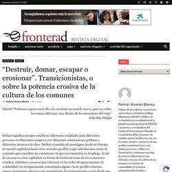 """""""Destruir, domar, escapar o erosionar"""". Transicionistas, o sobre la potencia erosiva de la cultura de los comunes - Frontera Digital"""