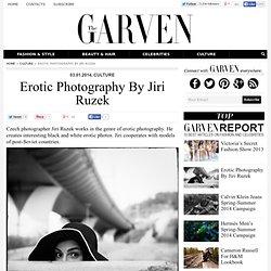 Erotic Photography By Jiri Ruzek – Fashion & Style, Celebrities, Art & Culture Of the World, Creative Photographs