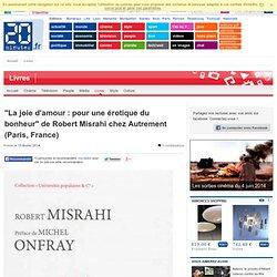 """""""La joie d'amour : pour une érotique du bonheur"""" de Robert Misrahi chez Autrement (Paris, France)"""