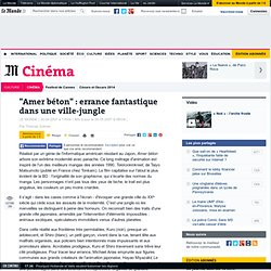 """""""Amer béton"""" : errance fantastique dans une ville-jungle"""