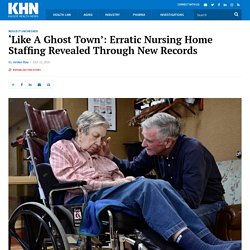 'Like A Ghost Town': Erratic Nursing Home Staffing Revealed Through New Records