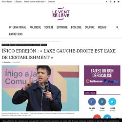 Íñigo Errejón : « L'axe gauche-droite est l'axe de l'establishment »