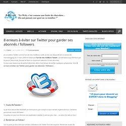 8 erreurs à éviter sur Twitter pour garder ses abonnés / followers